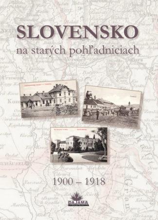 Slovensko na starých pohľadniciach 1900 – 1918